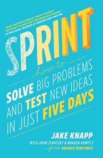 Sprint: How to solve big problems and test new ideas in just five days by Jake Knapp, John Zeratsky, Braden Kowitz (9780593076118) - PaperBack - Business & Finance Careers