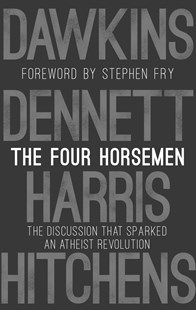 The Four Horsemen: The Discussion that Sparked an Atheist Revolution  Foreword by Stephen Fry by Richard Dawkins, Sam Harris, Daniel C. Dennett, Christopher Hitchens (9780593080399) - HardCover - Reference