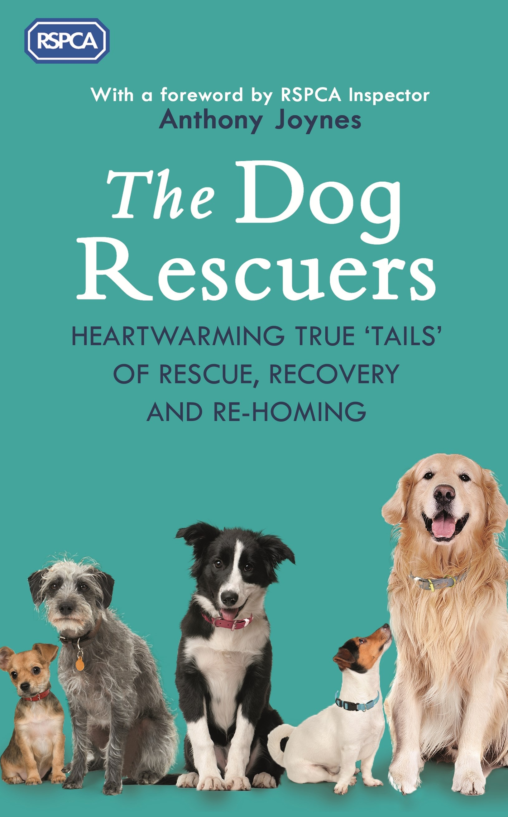 The Dog Rescuers: Heartwarming true tails of rescue, recovery and re-homing