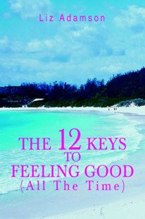 12 Keys to Feeling Good (All the Time) by Liz Adamson (9780595373161) - PaperBack - Religion & Spirituality Spirituality