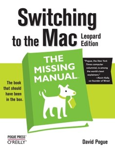 (ebook) Switching to the Mac: The Missing Manual, Leopard Edition - Computing Beginner's Guides
