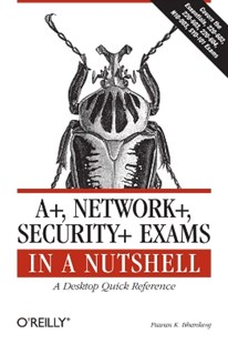 (ebook) A+, Network+, Security+ Exams in a Nutshell - Computing Beginner's Guides