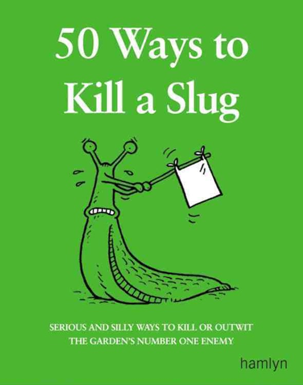 50 Ways to Kill a Slug