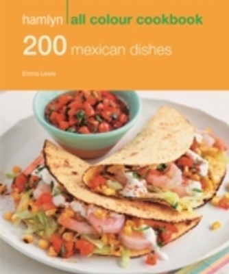 Hamlyn All Colour Cookery: 200 Mexican Dishes