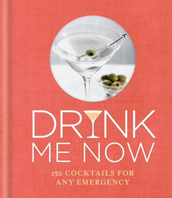 Drink Me Now: Cocktails