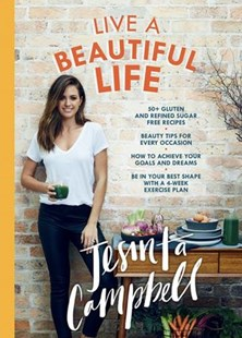 Live a Beautiful Life by Jesinta Campbell (9780600635161) - PaperBack - Cooking Health & Diet