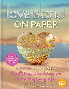Love Island   On Paper by ITV Ventures Limited (9780600635413) - HardCover - Art & Architecture Fashion & Make-Up