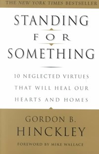 Standing For Something by Gordon B. Hinckley, Gordon B. Hinckley, Mike Wallace (9780609807255) - PaperBack - Health & Wellbeing Mindfulness