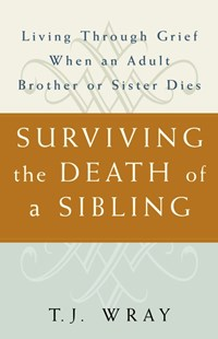 Surviving the Death of a Sibling by T. J. Wray, T. J. Wray, Earl Thompson (9780609809808) - PaperBack - Family & Relationships Family Dynamics