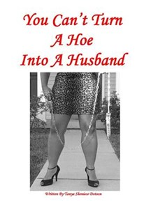 You Can't Turn a Hoe Into a Husband by Tanya/ Sheniece Dotson (9780615143705) - PaperBack - Family & Relationships