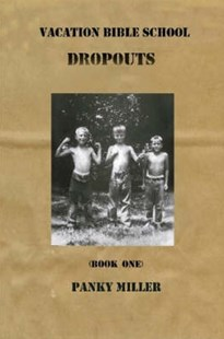 Vacation Bible School Dropouts Book One by Panky Miller (9780615168968) - PaperBack - Biographies General Biographies