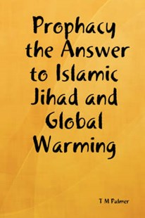 Prophacy the Answer to Islamic Jihad and Global Warming by T M Palmer (9780615182261) - HardCover - Religion & Spirituality
