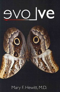 Evolve by M D Mary F Hewitt (9780615412108) - PaperBack - Biographies General Biographies