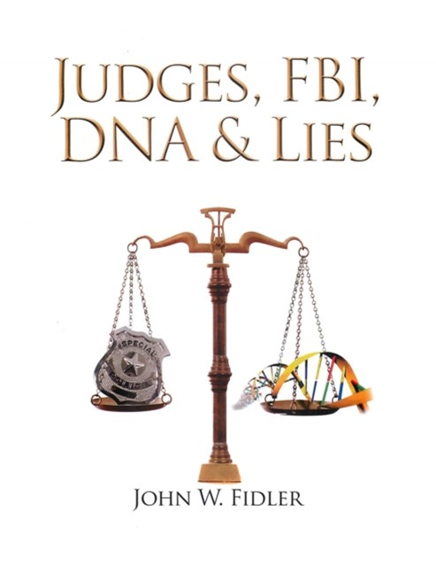 Judges, Fbi, Dna & Lies Vol. 1
