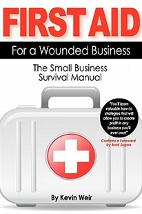 First Aid for a Wounded Business by Kevin Weir (9780615429304) - PaperBack - Business & Finance Small Business