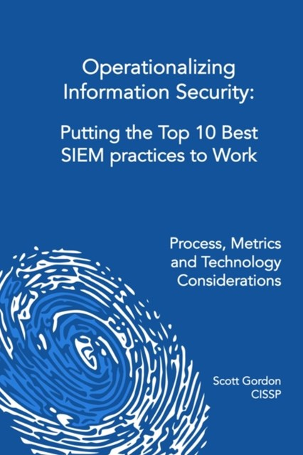 Operationalizing Information Security: Putting the Top 10 SIEM Best Practices to Work