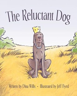 The Reluctant Dog by Dina Wills, Jeff Byrd (9780615451954) - PaperBack - Modern & Contemporary Fiction General Fiction