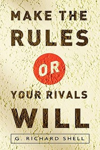 Make the Rules or Your Rivals Will by Richard Shell (9780615456539) - PaperBack - Reference Law
