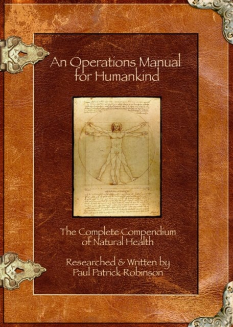 Operations Manual For Humankind (The Complete Compendium Of Natural Health)