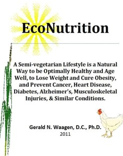 (ebook) EcoNutrition:A Semi-vegetarian Lifestyle is a Natural Way to be Optimally Healthy and Age Well, to Lose Weight and Cure Obesity and Prevent Cancer, Heart Disease, Diabetes, Alzheimer's, Musculoskeletal Injuries & Similar Conditions. - Health & Wellbeing Diet & Nutrition
