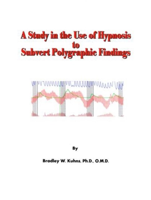 Study in the Use of Hypnosis to Subvert Polygraphic Findings