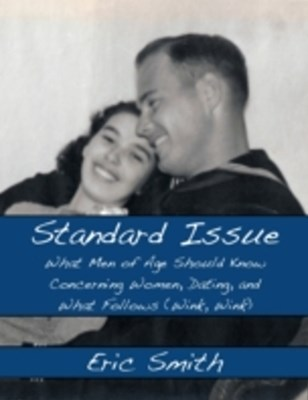 (ebook) Standard Issue: What Men of Age Should Know Concerning Women, Dating, and What Follows (Wink, Wink)