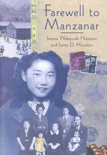 Farewell to Manzanar by HOUSTON JEANNE, Jeanne Wakatsuki Houston, James D. Houston, James A. Houston (9780618216208) - HardCover - Non-Fiction Biography