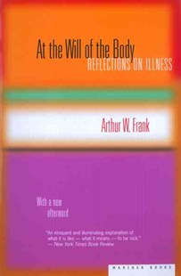 At the Will of the Body by Arthur W. Frank, Arthur W. Frank (9780618219292) - PaperBack - Health & Wellbeing General Health