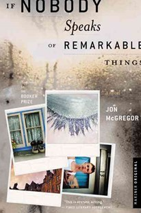 If Nobody Speaks of Remarkable Things by Jon McGregor (9780618344581) - PaperBack - Modern & Contemporary Fiction General Fiction