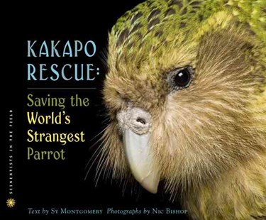 Kakapo Rescue: Saving the World's Strangest Parrot by MONTGOMERY SY, Nic Bishop (9780618494170) - HardCover - Non-Fiction Animals