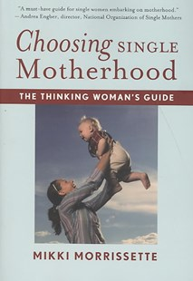 Choosing Single Motherhood by Mikki Morrissette (9780618833320) - PaperBack - Family & Relationships Family Dynamics