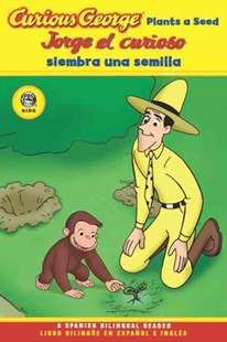 Curious George Plants a Seed Spanish/english Bilingual Edition by REY H.A., Yanitzia Canetti, Erica Zappy, Yanitzia Canetti, Sandra Willard, H. A. Rey (9780618896882) - PaperBack - Children's Fiction Intermediate (5-7)
