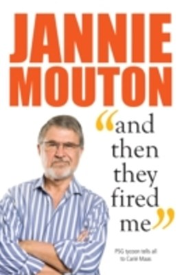 Jannie Mouton: And then they fired me