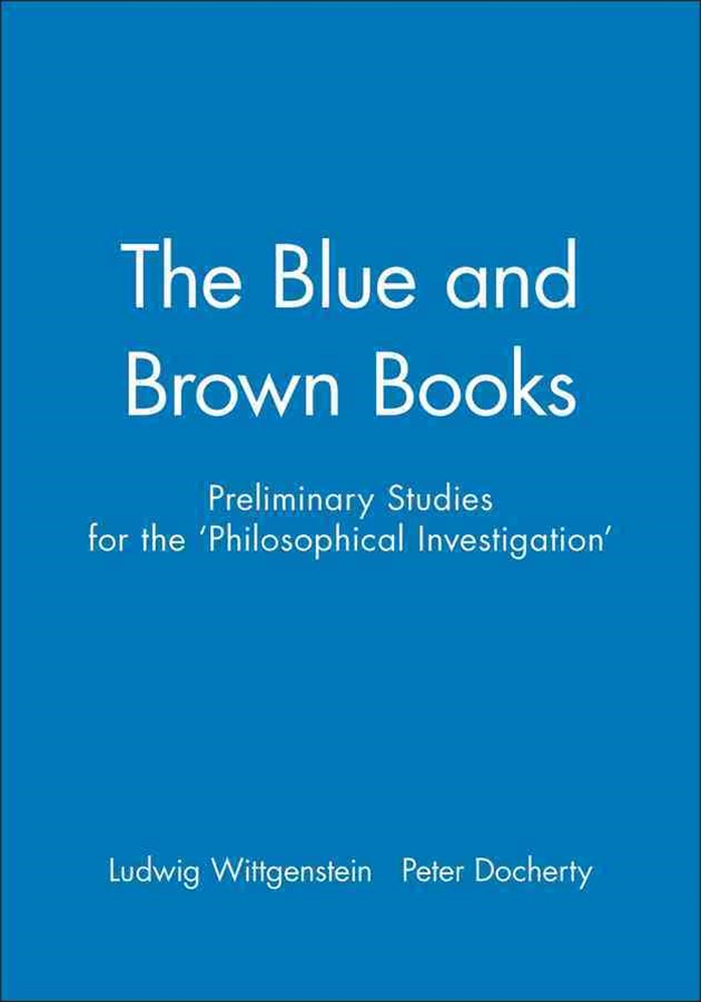 Preliminary Studies for the 'the Philosophical    Investigations' - Generally Known as the Blue and