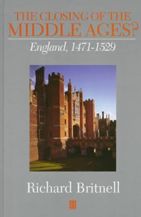 The Closing of the Middle Ages? - England         1471-1529 by Richard Britnell (9780631165989) - HardCover - History Ancient & Medieval History