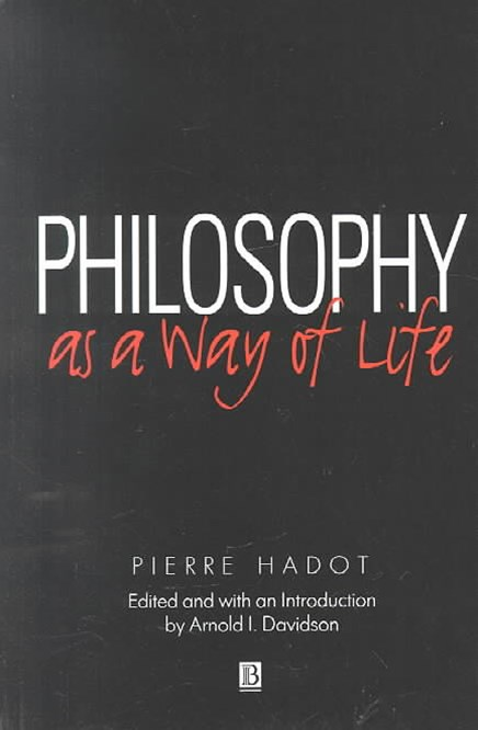 Philosophy as a Way of Life - Spiritual Exercises From Socrates to Foucault