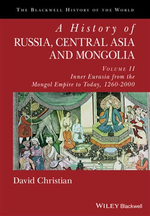 A History of Russia, Central Asia and Mongolia -  Volume II - Inner Eurasia From the Mongol Empire  to Today, 1260-2000