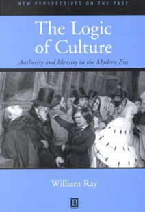 The Logic of Culture - Authority and Identity in  the Modern Era by William Ray (9780631213444) - PaperBack - History Modern