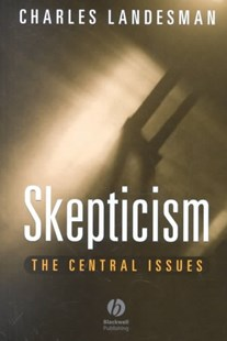 Skepticism - the Central Issues by Charles Landesman (9780631213550) - HardCover - Philosophy Modern