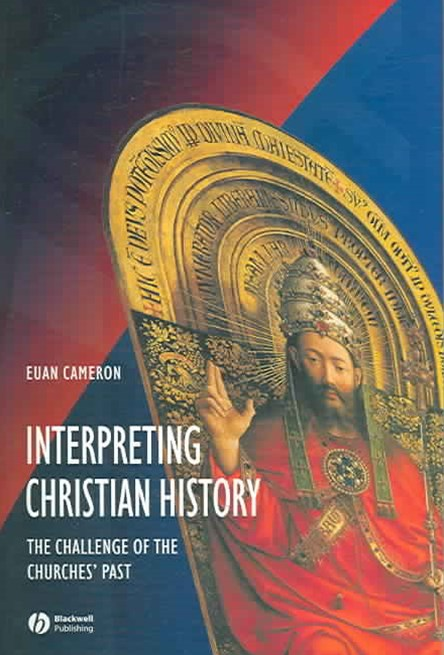 Interpreting Christian History - the Challenge of the Churches' Past