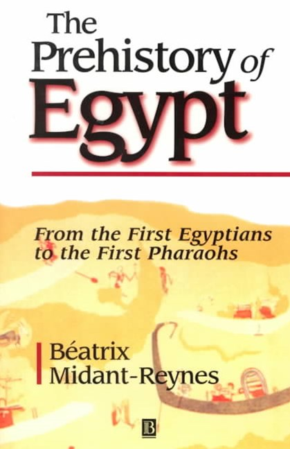 The Prehistory of Egypt - From the First Egyptians to the First Pharaohs