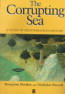 The Corrupting Sea - a Study of Mediterranean     of History by Peregrine Horden, Nicholas Purcell (9780631218906) - PaperBack - History Ancient & Medieval History