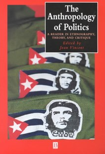 The Anthropology of Politics - a Reader in        Ethnography, Theory and Critique by Joan Vincent, Joan Vincent (9780631224402) - PaperBack - Politics Political Issues