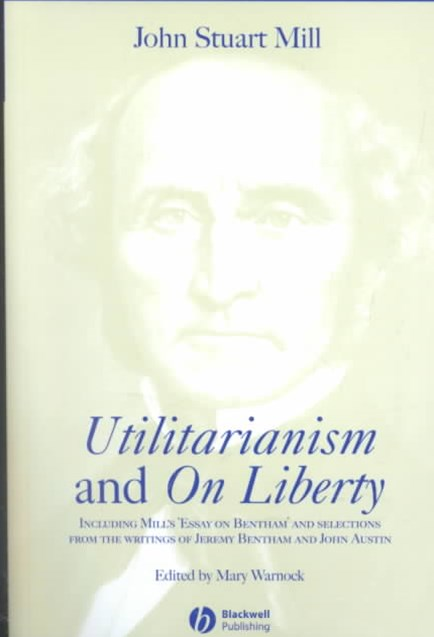 Utilitarianism and on Liberty - Including 'Essay  on Bentham' and Selections From the Writings of   Jeremy Bentham and John Austin 2E