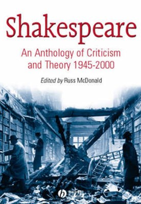 Shakespeare - an Anthology of Criticism and Theory 1945-2000