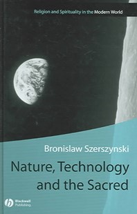 Nature Technology and the Sacred by Bronislaw Szerszynski (9780631236030) - HardCover - Religion & Spirituality Christianity