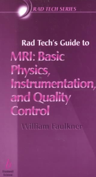 Rad Tech's Guide to MRI - Basic Physics,          Instrumentation and Quality Control