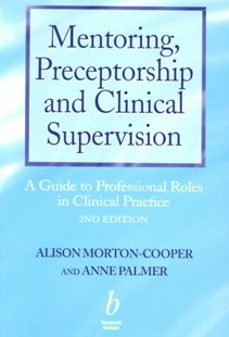 Mentoring, Preceptorship and Clinical Supervision - a Guide to Professional Roles in Clinical        Practice 2E by Alison Morton Cooper, Anne Palmer, Anne Palmer (9780632049677) - PaperBack - Reference Medicine