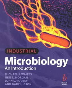 Industrial Microbiology - an Introduction by Michael J. Waites, Neil L. Morgan, John S. Rockey, Gary Higton (9780632053070) - PaperBack - Science & Technology Biology
