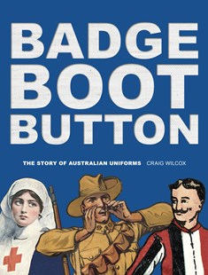 Badge, Boot, Button by Craig Wilcox (9780642278937) - PaperBack - History Australian